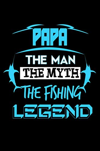 "Papa The Man The Myth The Fishing Legend: The Ultimate Fisherman's Log Book; All Fishermen Need This Tracking Notebook In Their Tackle Box. 6"" x 9"" - 120 pages"