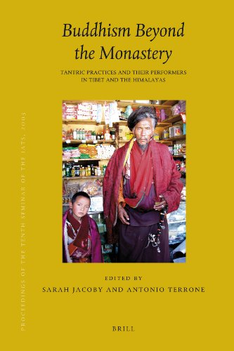 Proceedings of the Tenth Seminar of the Iats, 2003. Volume 12: Buddhism Beyond the Monastery: Tantric Practices and Their Performers in Tibet and the: ... Himalayas (Brill's Tibetan Studies Library)