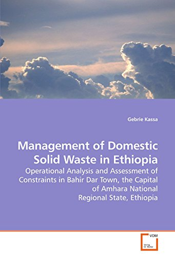 Management of Domestic Solid Waste in Ethiopia: Operational Analysis and Assessment of Constraints in Bahir Dar Town, the Capital of Amhara National Regional State, Ethiopia
