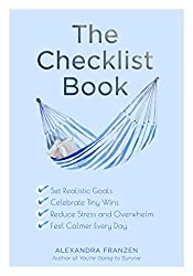 The Checklist Book: Set Realistic Goals, Celebrate Tiny Wins, Reduce Stress and Overwhelm, and Feel Calmer Every Day (for Fans of the Chec