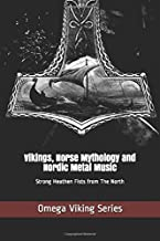 Vikings, Norse Mythology and Nordic Metal Music: Strong Heathen Fists from The North (Omega Viking Series)