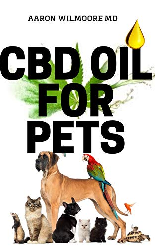 CBD OIL FOR PETS: All You Need To Know About Treating Pets with CBD OIL (English Edition)
