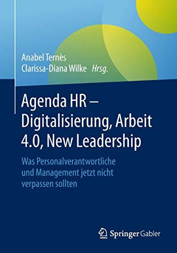 Agenda HR – Digitalisierung, Arbeit 4.0, New Leadership: Was Personalverantwortliche und Management jetzt nicht verpassen sollten