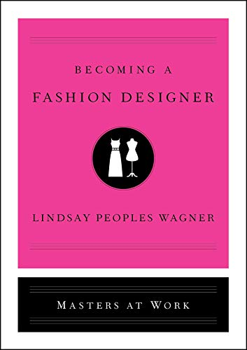 Amazon Com Becoming A Fashion Designer Masters At Work Ebook Peoples Wagner Lindsay Kindle Store
