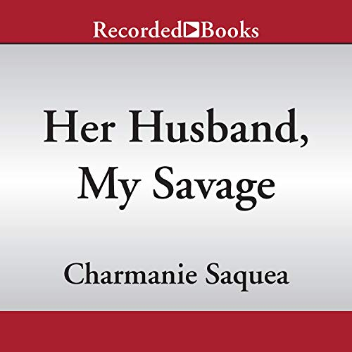 Her Husband, My Savage Audiobook By Charmanie Saquea cover art