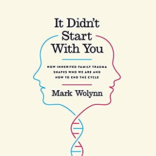 It Didn't Start with You     How Inherited Family Trauma Shapes Who We Are and How to End the Cycle              By:                                                                                                                                 Mark Wolynn                               Narrated by:                                                                                                                                 Mark Wolynn                      Length: 8 hrs and 16 mins     76 ratings     Overall 4.5