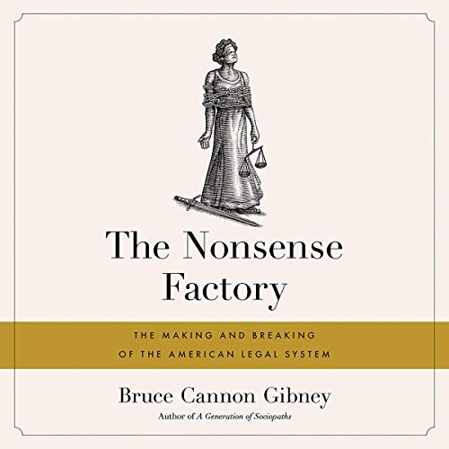 The Nonsense Factory     The Making and Breaking of the American Legal System              By:                                                                                                                                 Bruce Cannon Gibney                               Narrated by:                                                                                                                                 Matt Kugler                      Length: 17 hrs and 10 mins     Not rated yet     Overall 0.0