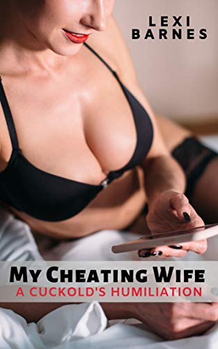 My Cheating Wife: A Cuckold's Humiliation