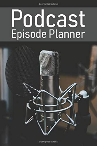 "Podcast Episode Planner With Review And Notes For Planning Your Perfect Episodes And Interviews: Notebook To Plan Episodes And Tracking Best Gift For Podcaster Lovers And Creators 6""X9"" Matte Cover"