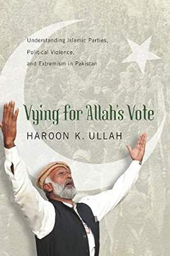 Image of Vying for Allah's Vote: Understanding Islamic Parties, Political Violence, and Extremism in Pakistan (South Asia in World Affairs)