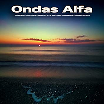 """""""Ondas Alfa:  Ritmos binaurales, música ambiental y olas del océano para un sueño profundo, música para dormir y música suave para dormir"""""""