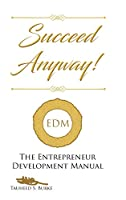 Succeed Anyway!: The Entrepreneur Development Manual