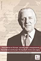 Pierre Werner et l'Europe : pensee, action, enseignements ? Pierre Werner and Europe: His Approach, Action and Legacy (English and French Edition) by Unknown(2015-08-21)
