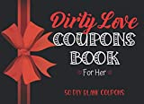 Dirty Love Coupons Book for Her: 50 DIY Blank Sex Coupons for Her Pleasure|Sexy & Romantic Valentine's Day Gift For Woman|Anniversary,Birthday or ... Game Love Vouchers|Red Ribbon & Black Cover