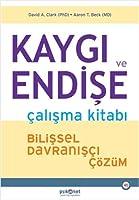 Kaygi ve Endise Calisma Kitabi; Bilissel Davranisçi Cözüm