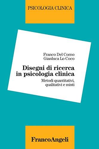 Disegni di ricerca in psicologia clinica. Metodi quantitativi, qualitativi e misti