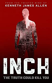 INCH: A dystopian conspiracy thriller with a massive twist by [Kenneth James Allen]