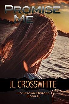 Promise Me: Hometown Heroes prequel novella by [JL Crosswhite]