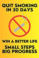 Quit Smoking in 30 Days Small Steps Big Progress Win a Better Life: New Years Resolution Big Changes