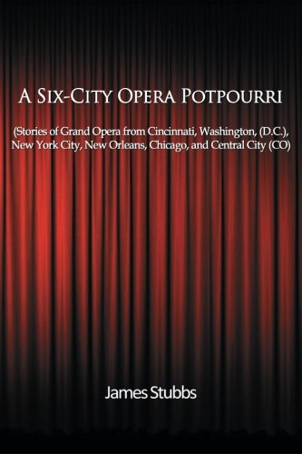 A Six-City Opera Potpourri: Stories of Grand Opera from Cincinnati, Washington (D.C.), New York City, New Orleans, Chicago, and Central City (CO)