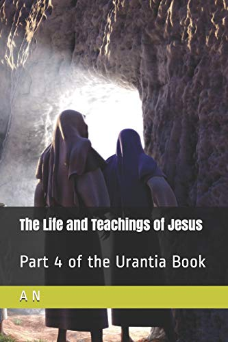The Life and Teachings of Jesus: Part 4 of the Urantia Book
