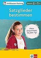 10-Minuten-Training Deutsch Grammatik Satzglieder bestimmen 5.-7. Klasse: Kleine Lernportionen fuer jeden Tag