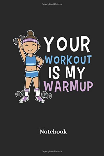 Your Workout Is My Warm Up Notebook: Lined journal, diary for fitness, sports and workout fans - paperback gift for men, women and children