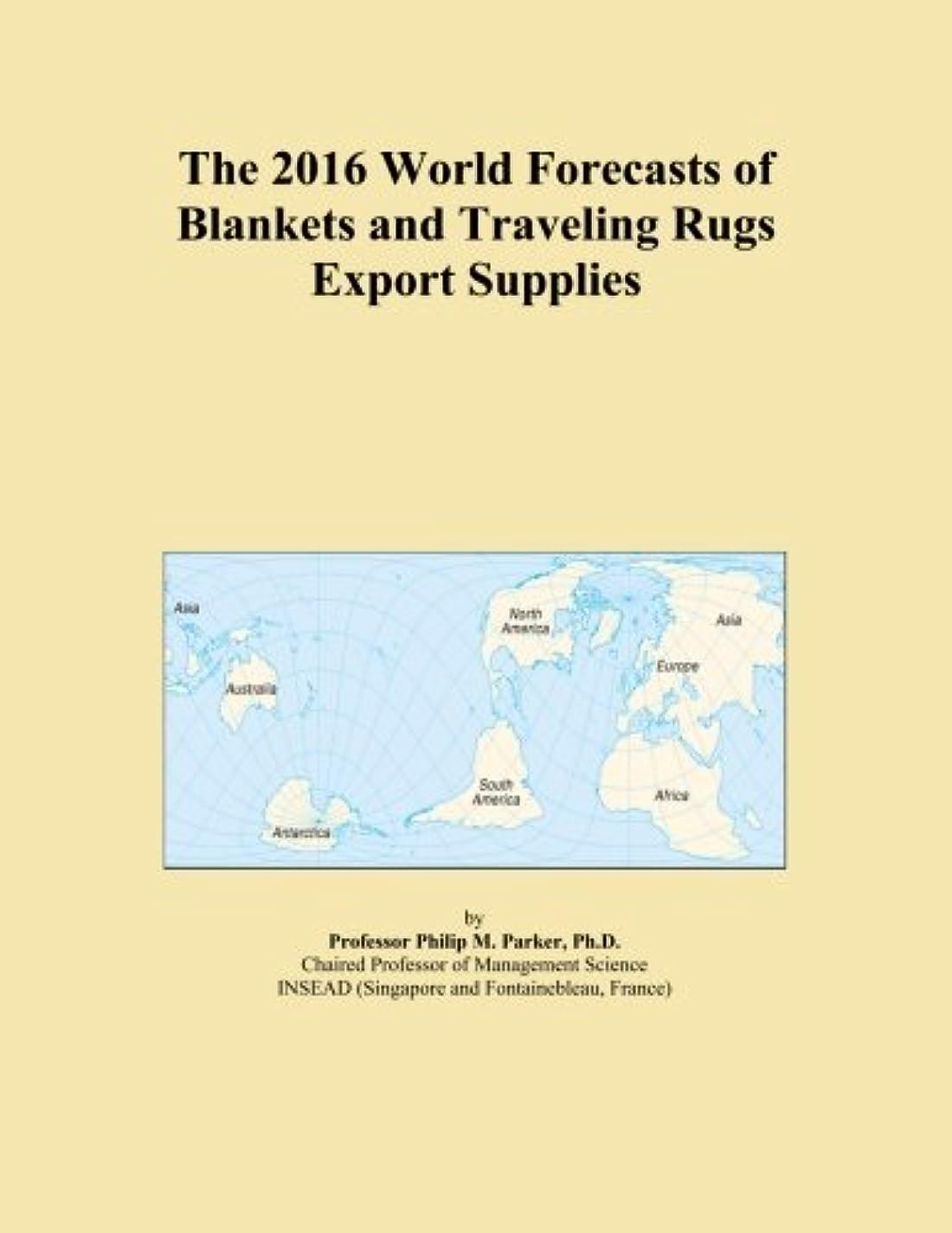 昇進長老歌The 2016 World Forecasts of Blankets and Traveling Rugs Export Supplies