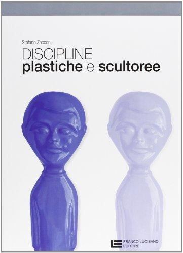 Discipline plastiche e scultoree. Per le Scuole superiori. Con espansione online