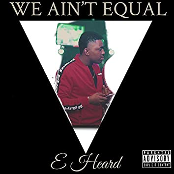 We Ain't Equal