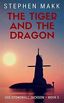 The Tiger and the Dragon (USS Stonewall Jackson Book 5) by [Stephen Makk]