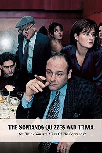 The Sopranos Quizzes And Trivia: You Think You Are A Fan Of The Sopranos?: The Sopranos Knowledge Quiz (English Edition)
