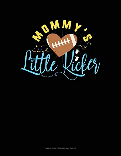 Mommy's Little Kicker: Unruled Composition Book