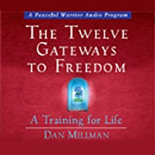 The Twelve Gateways to Freedom     A Training for Life              By:                                                                                                                                 Dan Millman                           Length: 7 hrs and 48 mins     149 ratings     Overall 4.2