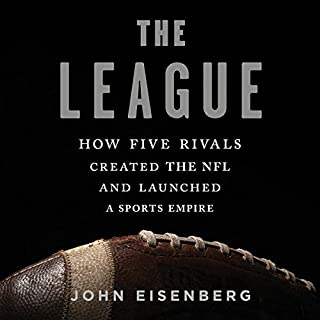 The League     How Five Rivals Created the NFL and Launched a Sports Empire              By:                                                                                                                                 John Eisenberg                               Narrated by:                                                                                                                                 Daniel Thomas May                      Length: 11 hrs and 50 mins     4 ratings     Overall 4.5