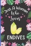 Just A Woman Who Loves Endives: Cute Endives Notebook Journals, Lined Journal Notebook For Endives Lovers, Notebook for Writing Notes for Women, ... Women, Christmas/Birthday Notebook For Women