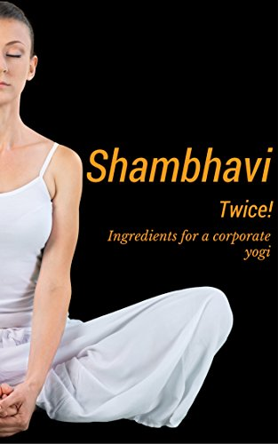 Shambhavi Twice: Ingredients for a Corporate Yogi