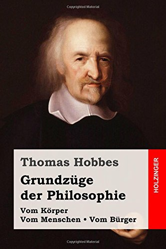 Grundzüge der Philosophie: Vom Körper / Vom Menschen / Vom Bürger