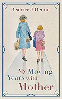 [Beatrice J Dennis]のMy Moving Years with Mother (English Edition)