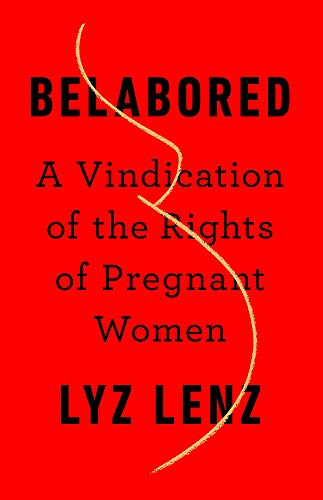 Image of Belabored: A Vindication of the Rights of Pregnant Women