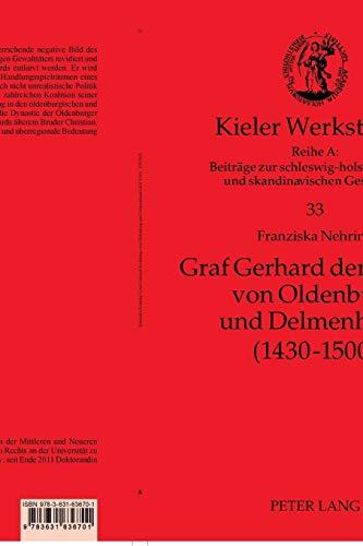 Graf Gerhard der Mutige von Oldenburg und Delmenhorst (1430-1500) (Kieler Werkstücke: Reihe A: Beiträge zur schleswig-holsteinischen und skandinavischen Geschichte, Band 33)