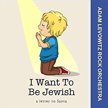 I Want to Be Jewish (A Letter to Santa)