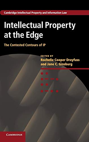 Intellectual Property at the Edge: The Contested Contours of IP (Cambridge Intellectual Property and Information Law, Band 22)