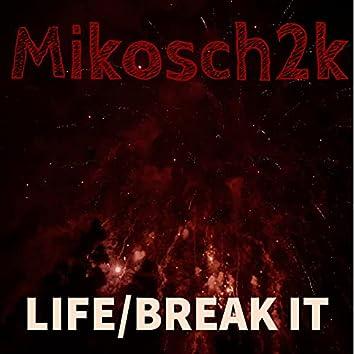 Life/ Break It