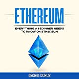Ethereum: Everything a Beginner Needs to Know on Ethereum