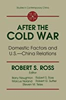 After the Cold War: Domestic Factors and U.S.-China Relations: Domestic Factors and U.S.-China Relations (Studies on Contemporary China)