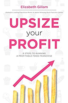 Upsize Your Profit: 6 Steps to Running a Profitable Food Franchise by [Elizabeth Gillam]