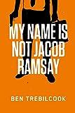 My Name Is Not Jacob Ramsay (English Edition)