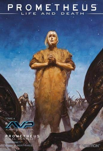 Prometheus : Life and Death, Tome 4 : Alien versus Predator ; Prometheus Final Conflict: Alien vs Predator: Life and Death / Prometheus: Life and Death - Final conflict