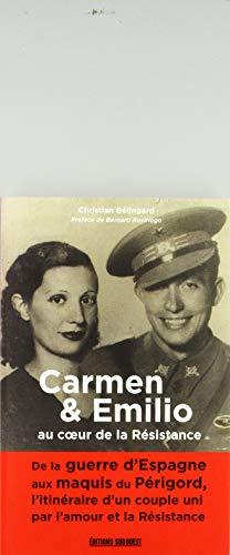 Carmen et Emilio au coeur de la Résistance : De la guerre d'Espagne aux maquis du Périgord, l'itinéraire d'un couple uni par l'amour et la Résistance
